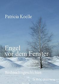 Patricia Koelle: Engel vor dem Fenster. Weihnachtsgeschichten